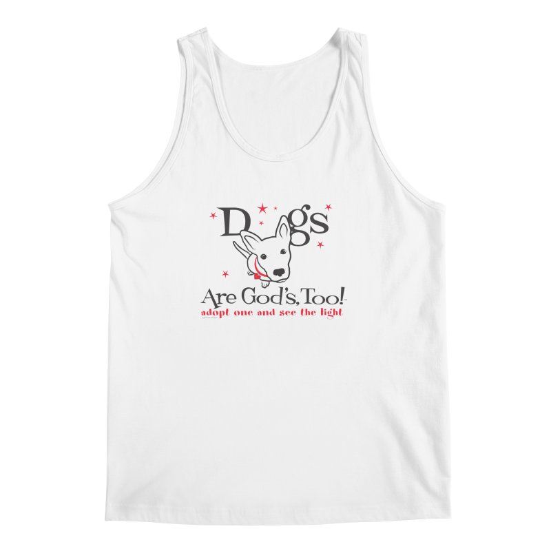 Dogs are God's, Too! Men's Tank by FayeKleinDesign's Artist Shop
