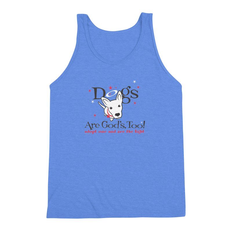 Dogs are God's, Too! Men's Triblend Tank by FayeKleinDesign's Artist Shop