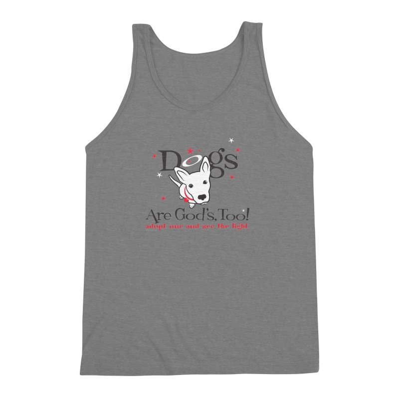 Dogs are God's, Too! Men's  by FayeKleinDesign's Artist Shop