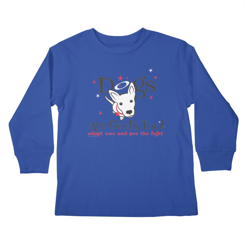 Dogs are God's, Too! Kids Longsleeve T-Shirt by FayeKleinDesign's Artist Shop