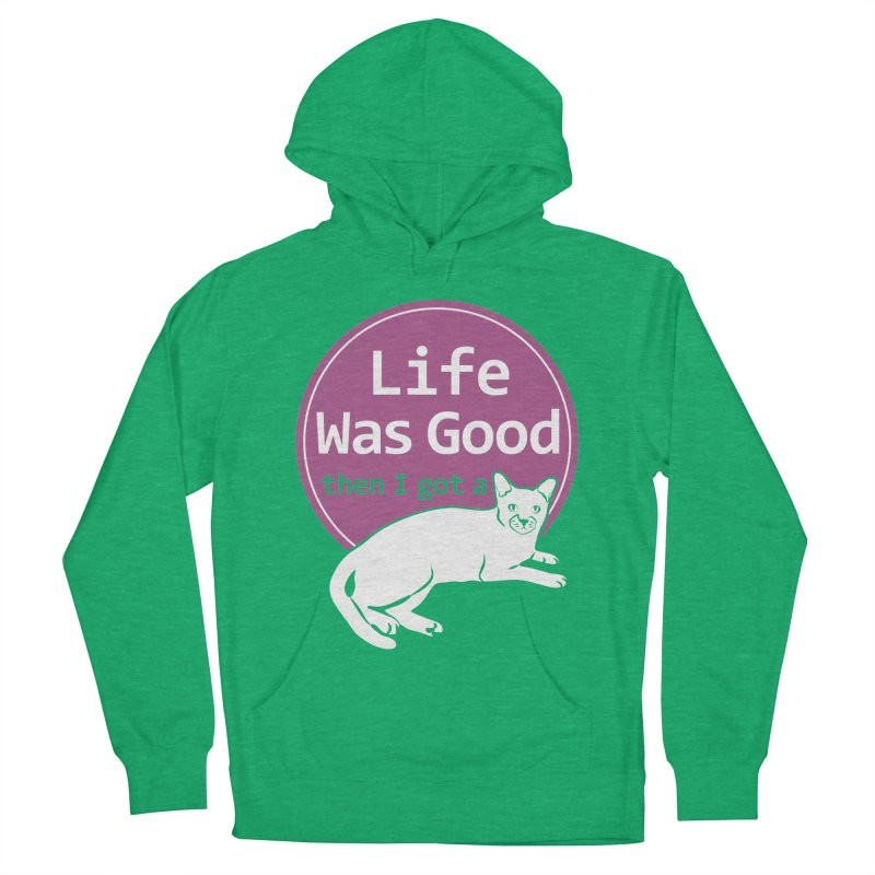 Life WAS Good. Then I Got a Cat. Women's French Terry Pullover Hoody by FayeKleinDesign's Artist Shop