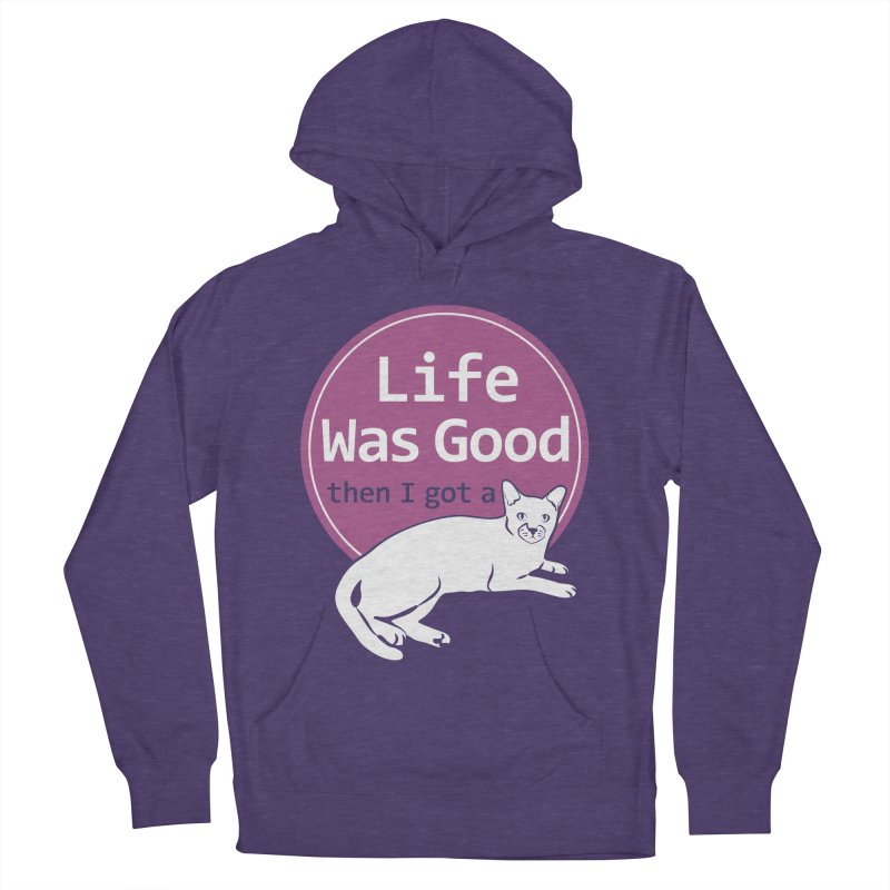 Life WAS Good. Then I Got a Cat. Men's Pullover Hoody by FayeKleinDesign's Artist Shop