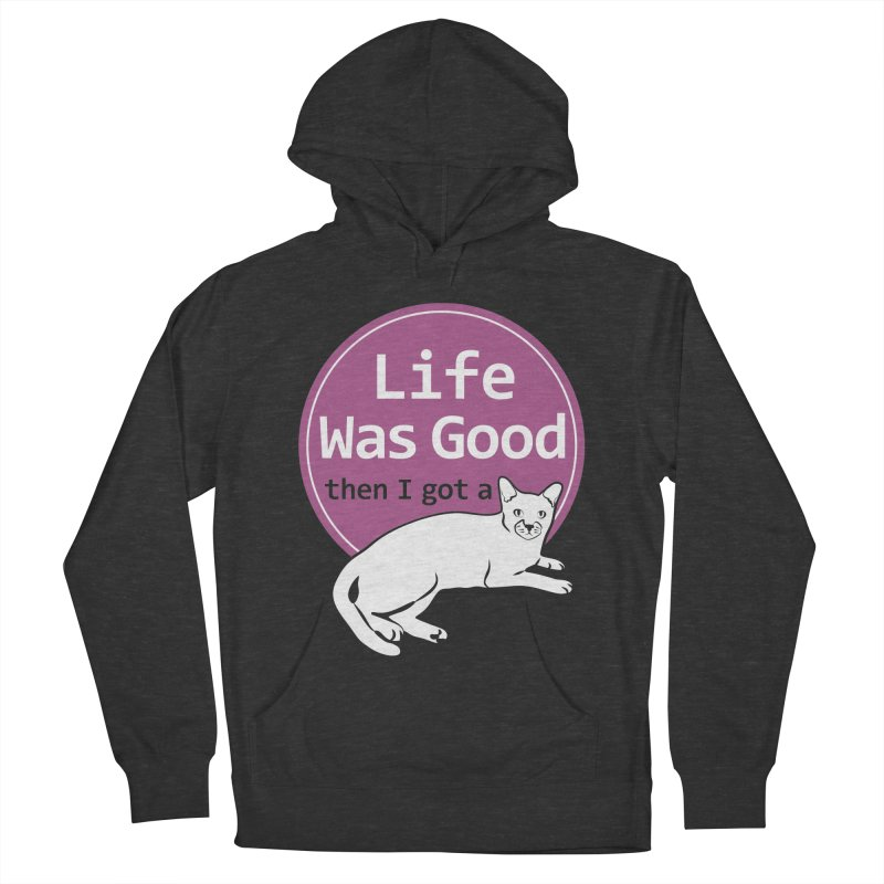 Life WAS Good. Then I Got a Cat. Men's French Terry Pullover Hoody by FayeKleinDesign's Artist Shop