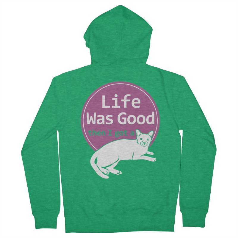 Life WAS Good. Then I Got a Cat. Women's French Terry Zip-Up Hoody by FayeKleinDesign's Artist Shop