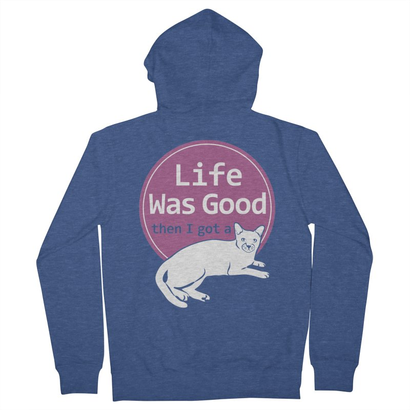 Life WAS Good. Then I Got a Cat. Men's French Terry Zip-Up Hoody by FayeKleinDesign's Artist Shop