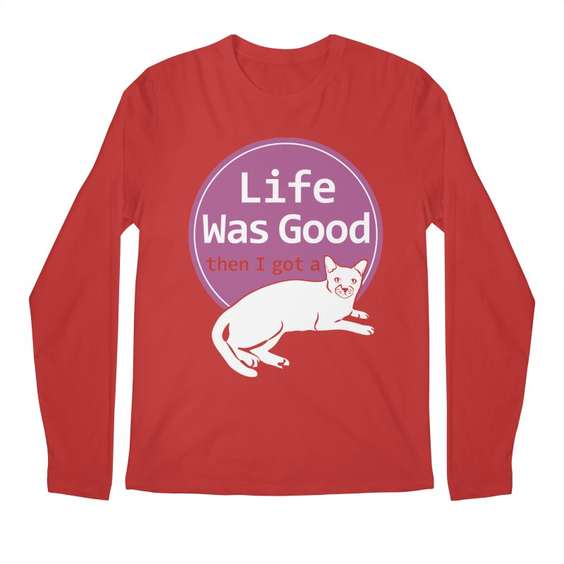 Life WAS Good. Then I Got a Cat. Men's Longsleeve T-Shirt by FayeKleinDesign's Artist Shop