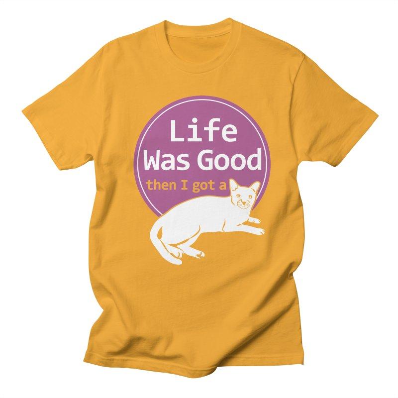 Life WAS Good. Then I Got a Cat. Men's T-Shirt by FayeKleinDesign's Artist Shop