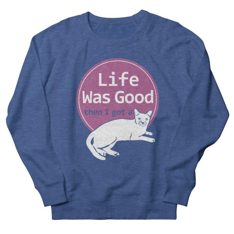Life WAS Good. Then I Got a Cat. Women's Sweatshirt by FayeKleinDesign's Artist Shop