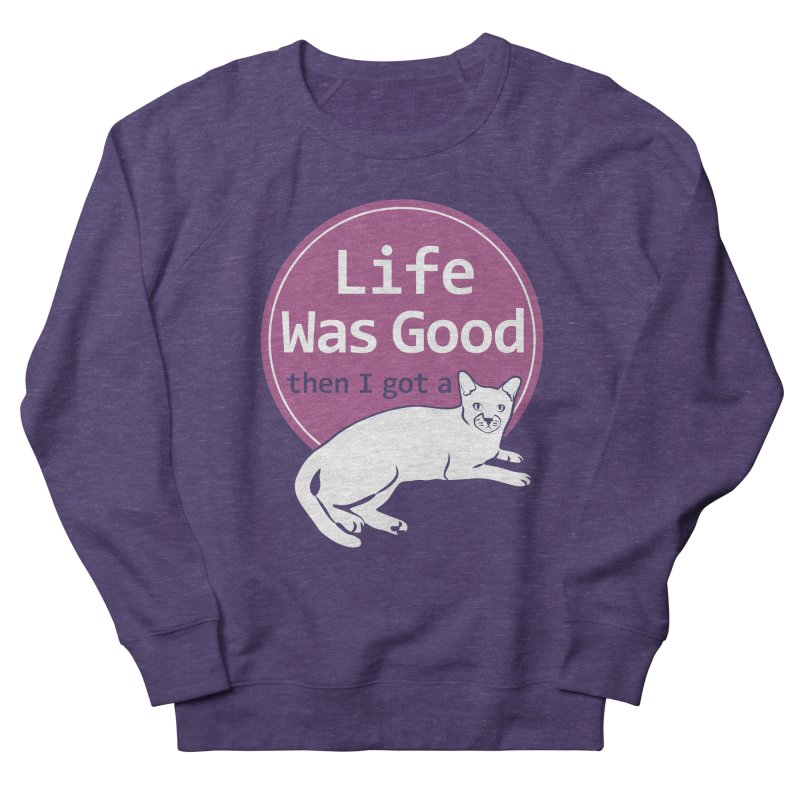 Life WAS Good. Then I Got a Cat. Men's Sweatshirt by FayeKleinDesign's Artist Shop