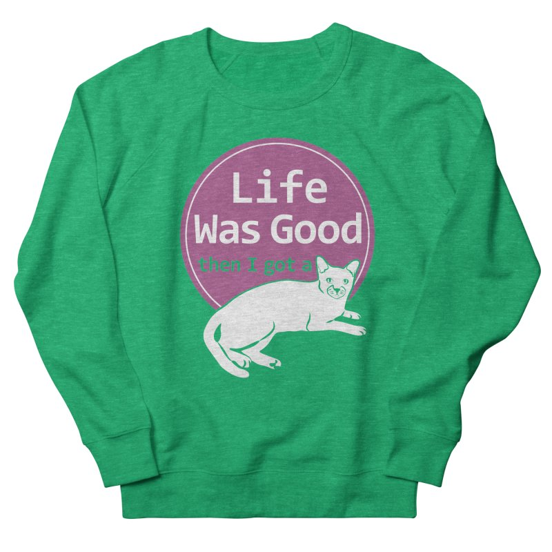 Life WAS Good. Then I Got a Cat. Men's French Terry Sweatshirt by FayeKleinDesign's Artist Shop