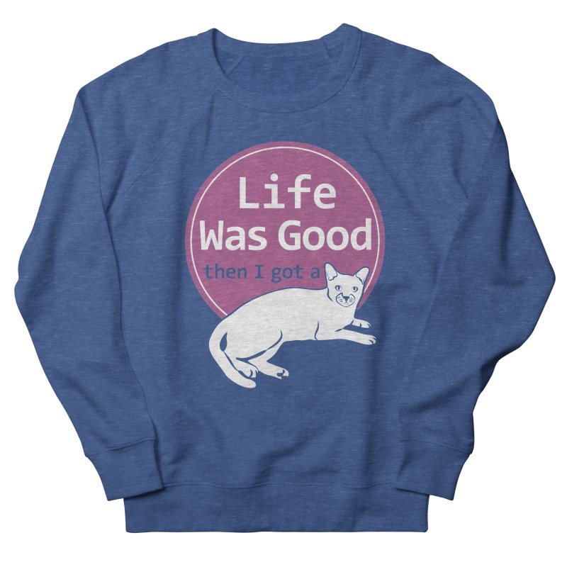 Life WAS Good. Then I Got a Cat. Men's Sweatshirt by FayeKleinDesign's Artist Shop