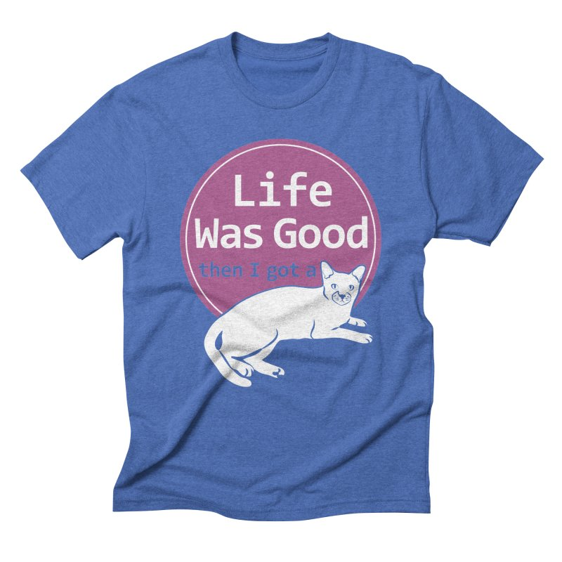 Life WAS Good. Then I Got a Cat. Men's  by FayeKleinDesign's Artist Shop