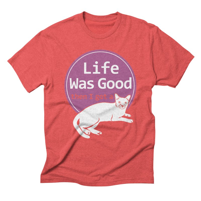 Life WAS Good. Then I Got a Cat. Men's Triblend T-Shirt by FayeKleinDesign's Artist Shop