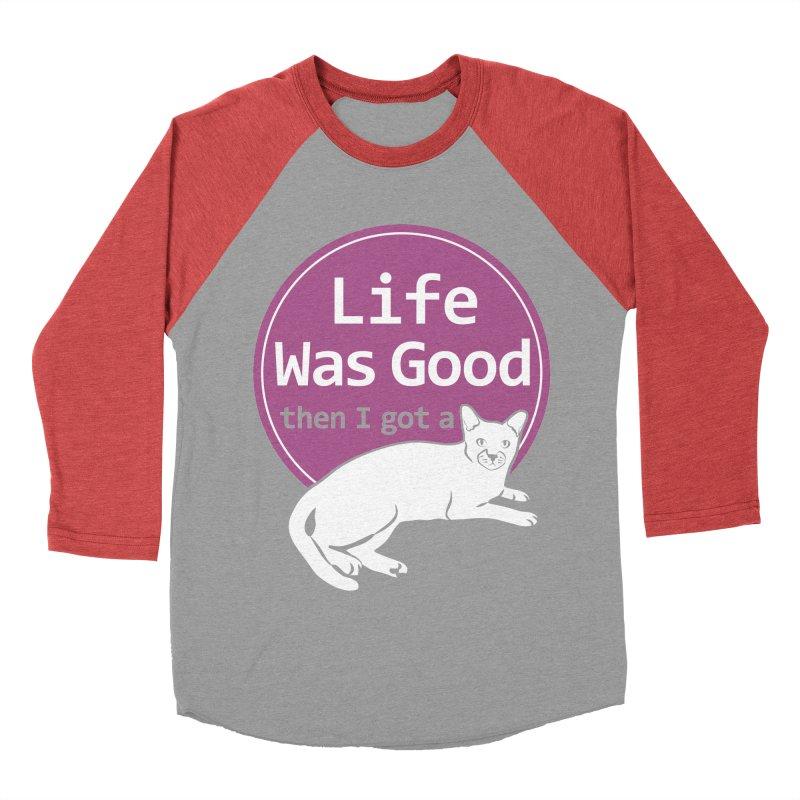 Life WAS Good. Then I Got a Cat. Women's Baseball Triblend Longsleeve T-Shirt by FayeKleinDesign's Artist Shop