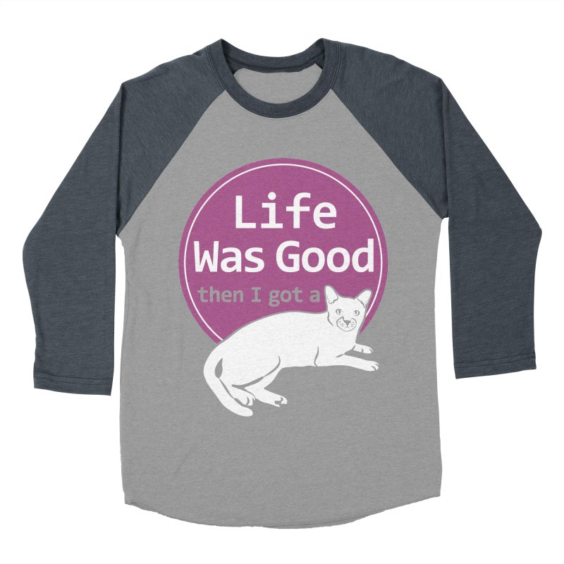 Life WAS Good. Then I Got a Cat. Men's Baseball Triblend Longsleeve T-Shirt by FayeKleinDesign's Artist Shop