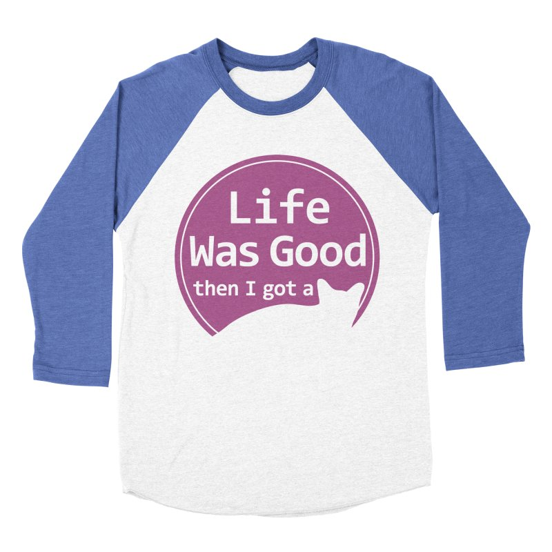 Life WAS Good. Then I Got a Cat. Men's Baseball Triblend Longsleeve T-Shirt by FayeKleinDesign's Artist Shop
