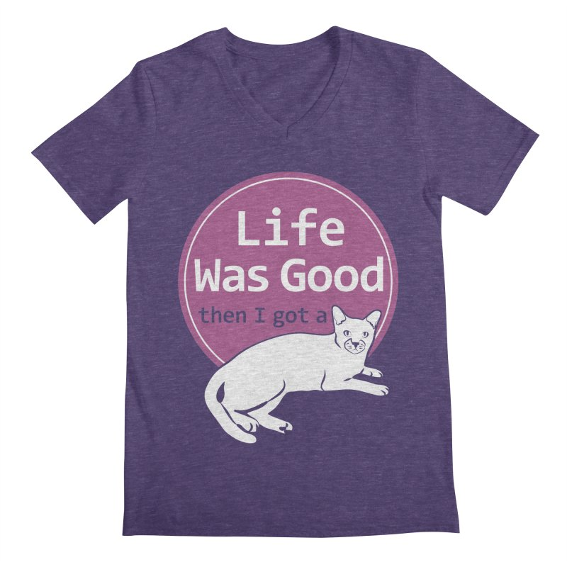 Life WAS Good. Then I Got a Cat. Men's Regular V-Neck by FayeKleinDesign's Artist Shop