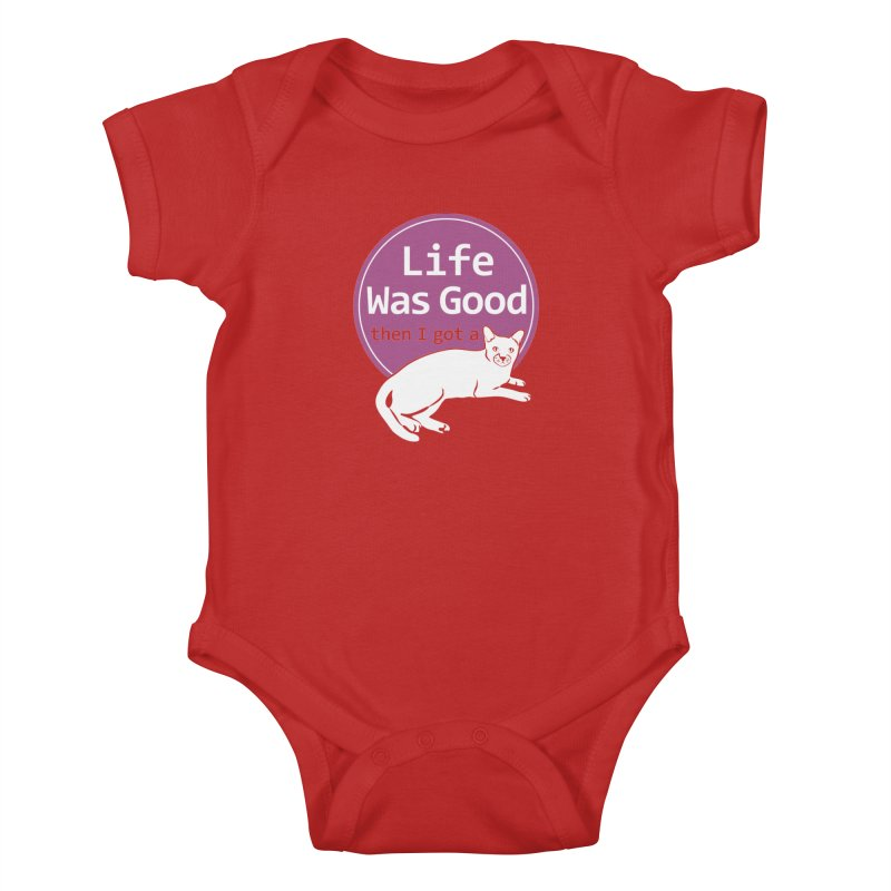 Life WAS Good. Then I Got a Cat. Kids Baby Bodysuit by FayeKleinDesign's Artist Shop