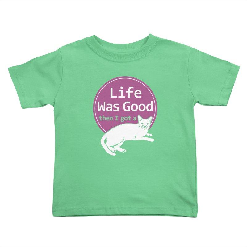 Life WAS Good. Then I Got a Cat. Kids Toddler T-Shirt by FayeKleinDesign's Artist Shop