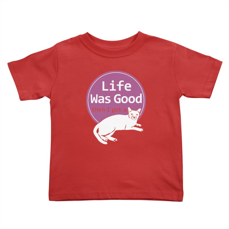Life WAS Good. Then I Got a Cat. Kids Toddler T-Shirt by FayeKleinDesign's Artist Shop