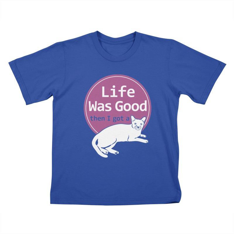 Life WAS Good. Then I Got a Cat. Kids T-Shirt by FayeKleinDesign's Artist Shop