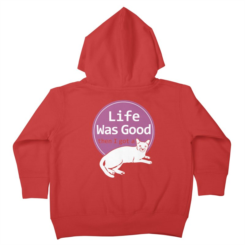 Life WAS Good. Then I Got a Cat. Kids Toddler Zip-Up Hoody by FayeKleinDesign's Artist Shop
