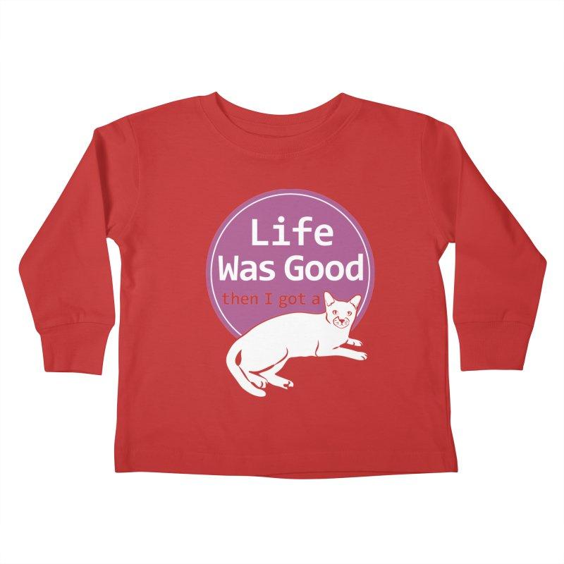 Life WAS Good. Then I Got a Cat. Kids Toddler Longsleeve T-Shirt by FayeKleinDesign's Artist Shop
