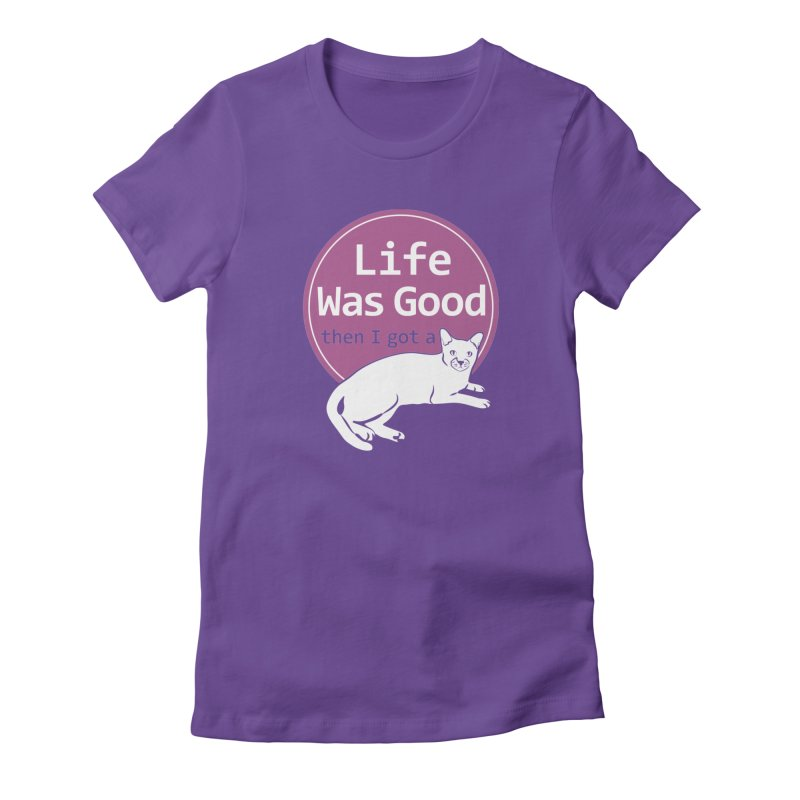 Life WAS Good. Then I Got a Cat. in Women's Fitted T-Shirt Purple by FayeKleinDesign's Artist Shop