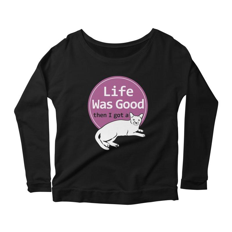 Life WAS Good. Then I Got a Cat. Women's Scoop Neck Longsleeve T-Shirt by FayeKleinDesign's Artist Shop