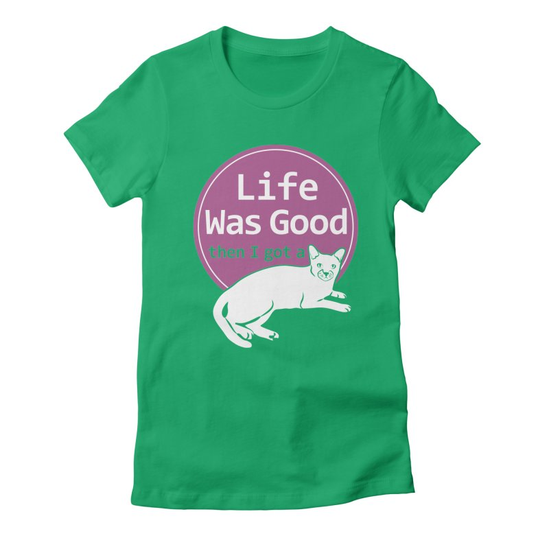 Life WAS Good. Then I Got a Cat. Women's  by FayeKleinDesign's Artist Shop