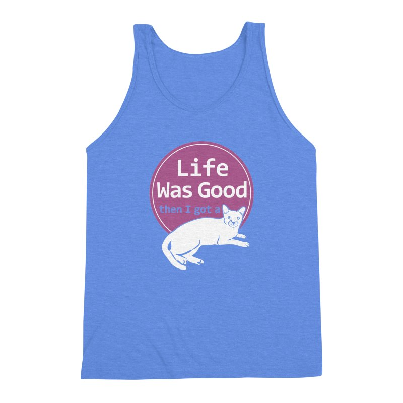 Life WAS Good. Then I Got a Cat. Men's Triblend Tank by FayeKleinDesign's Artist Shop