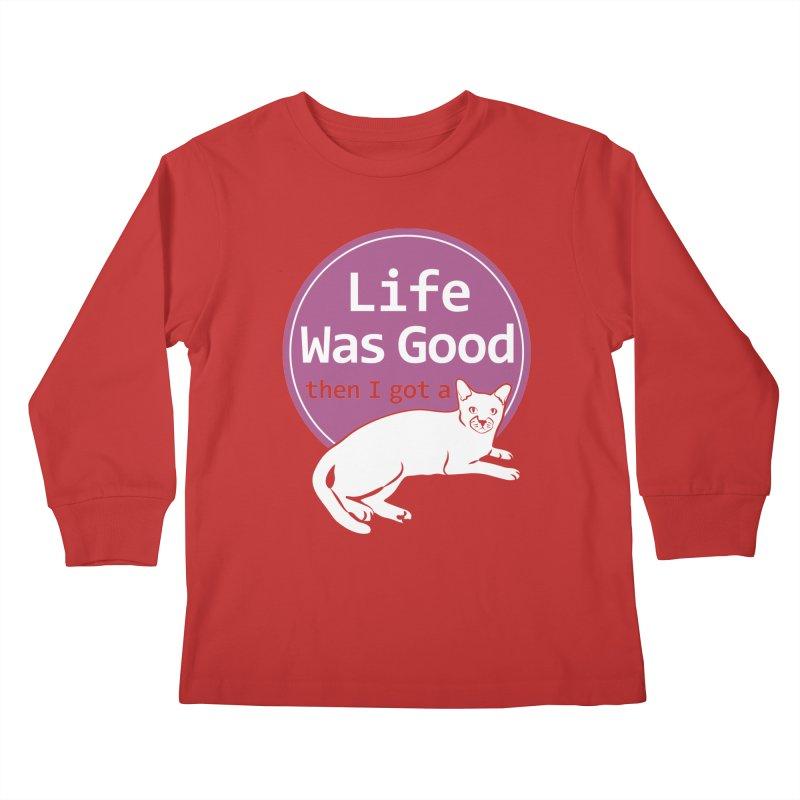 Life WAS Good. Then I Got a Cat. Kids Longsleeve T-Shirt by FayeKleinDesign's Artist Shop