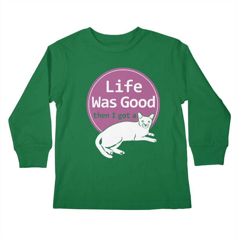Life WAS Good. Then I Got a Cat. Kids Longsleeve T-Shirt by FayeKleinDesign's Artist Shop