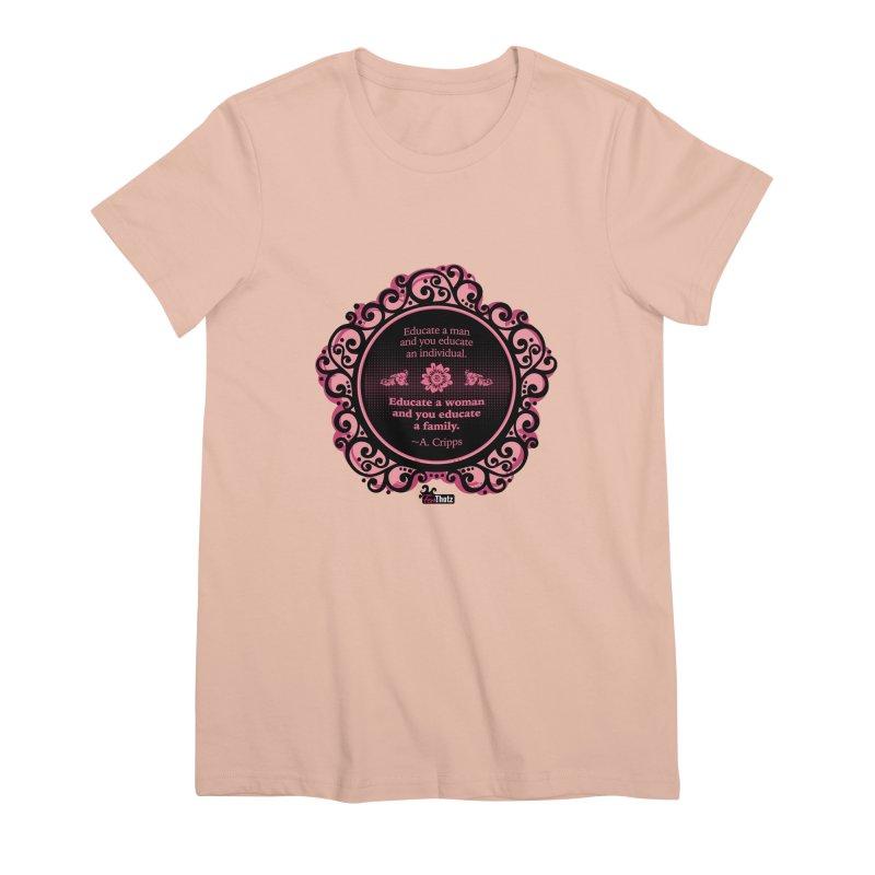 Educate a Woman Women's Premium T-Shirt by FemThotz's Artist Shop