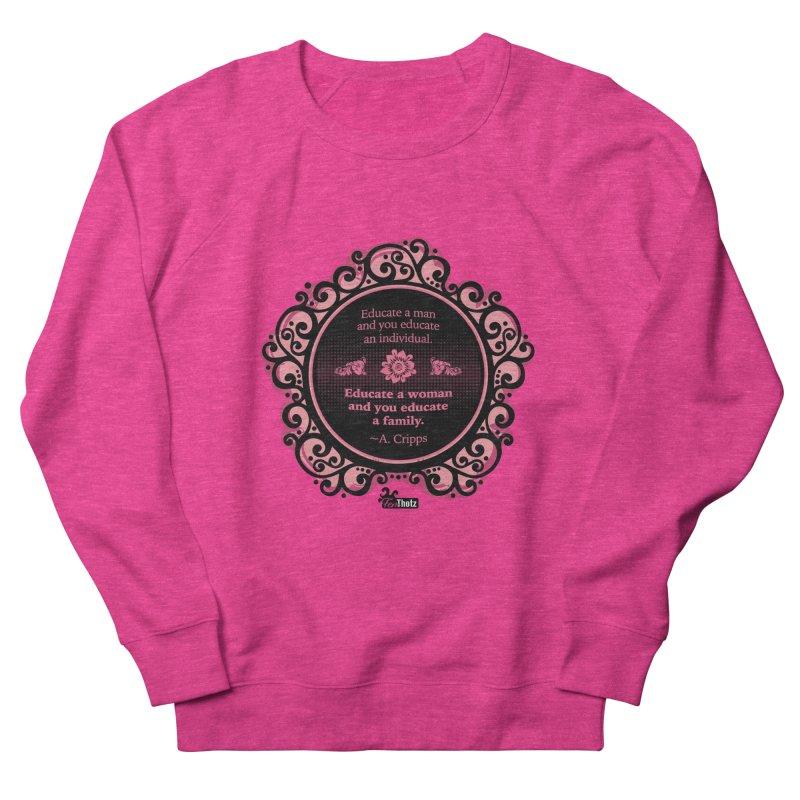 Educate a Woman Women's French Terry Sweatshirt by FemThotz's Artist Shop