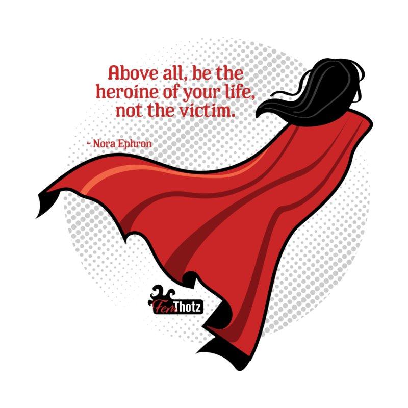 Be the heroine Women's Tank by FemThotz's Artist Shop