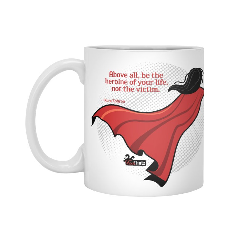 Be the heroine Accessories Standard Mug by FemThotz's Artist Shop