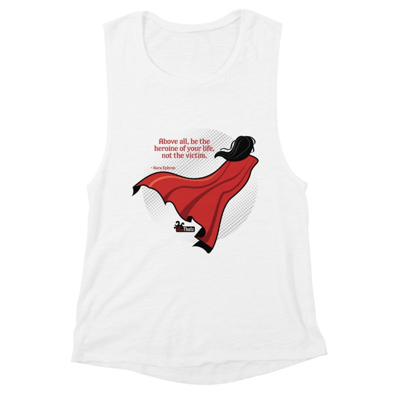 Be the heroine Women's Muscle Tank by FemThotz's Artist Shop