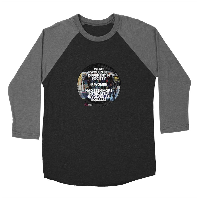 Involved as equals Women's Baseball Triblend Longsleeve T-Shirt by FemThotz's Artist Shop