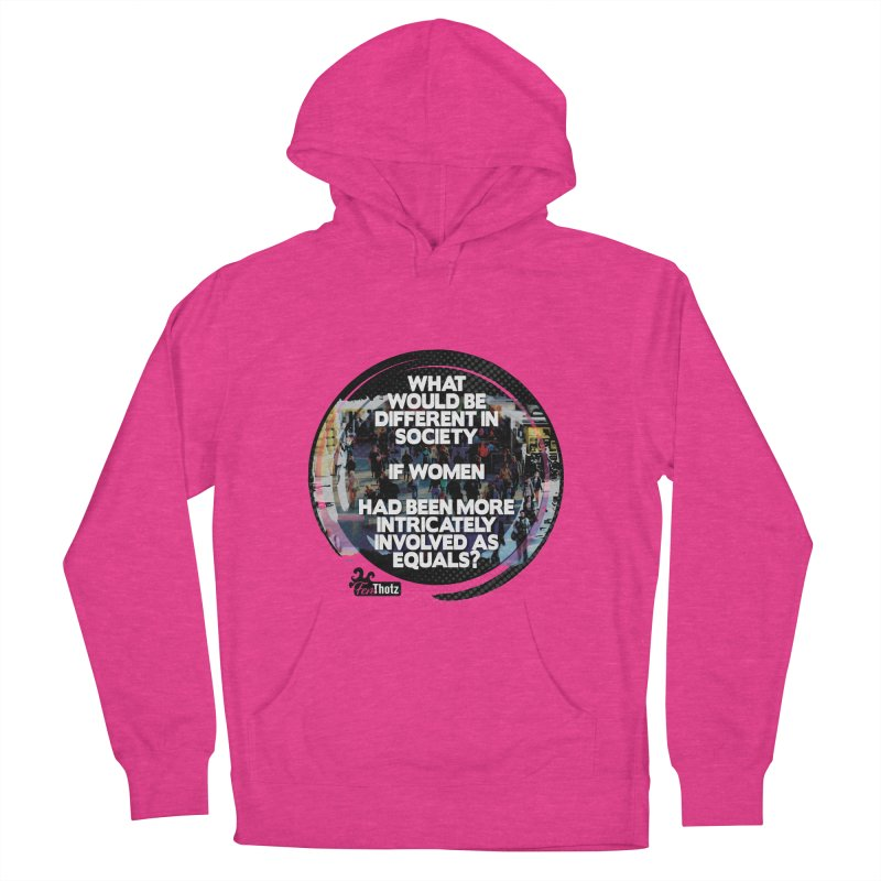 Involved as equals Women's French Terry Pullover Hoody by FemThotz's Artist Shop