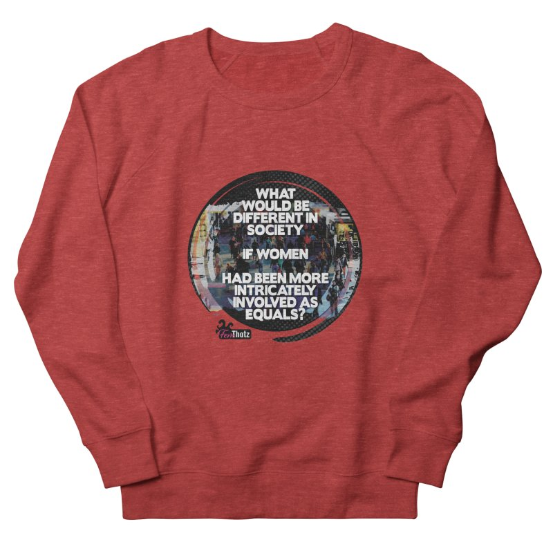 Involved as equals Women's French Terry Sweatshirt by FemThotz's Artist Shop