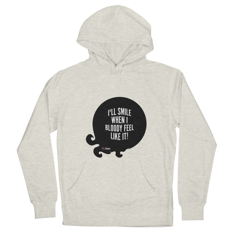 I'll smile when I bloody feel like it! Women's French Terry Pullover Hoody by FemThotz's Artist Shop