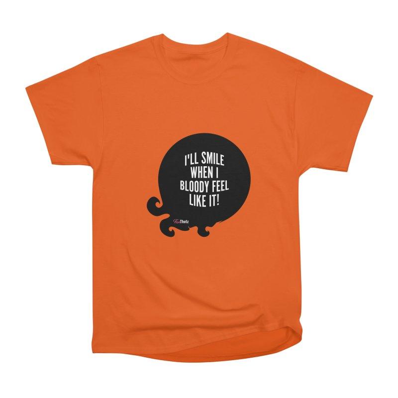 I'll smile when I bloody feel like it! Women's Heavyweight Unisex T-Shirt by FemThotz's Artist Shop