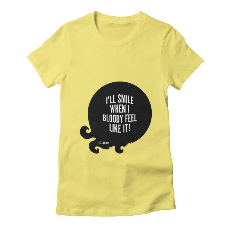 I'll smile when I bloody feel like it! Women's Fitted T-Shirt by FemThotz's Artist Shop