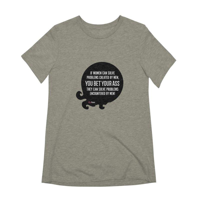You bet your ass Women's Extra Soft T-Shirt by FemThotz's Artist Shop