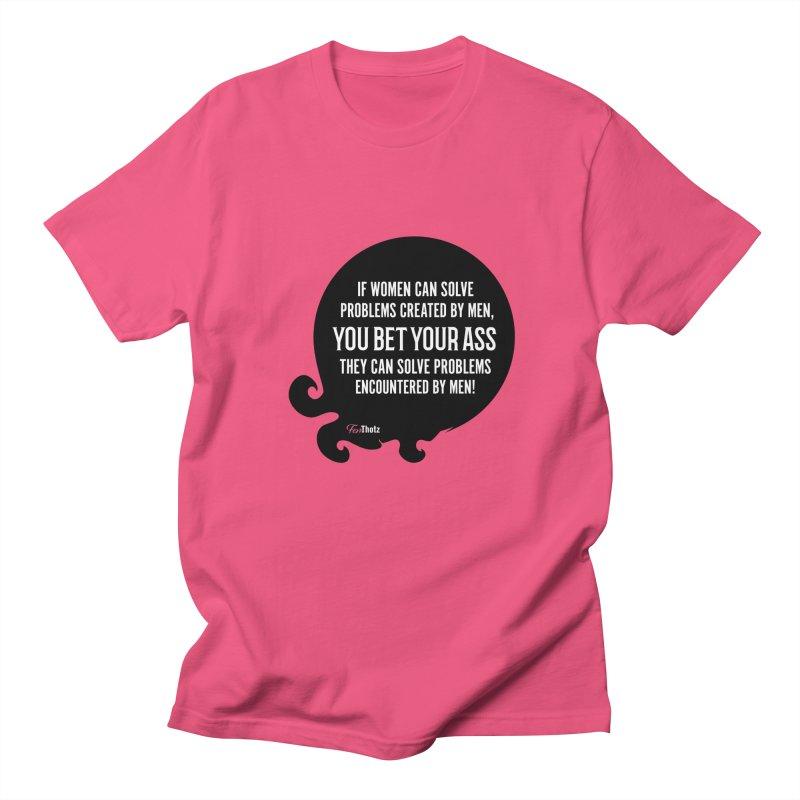 You bet your ass Women's Regular Unisex T-Shirt by FemThotz's Artist Shop