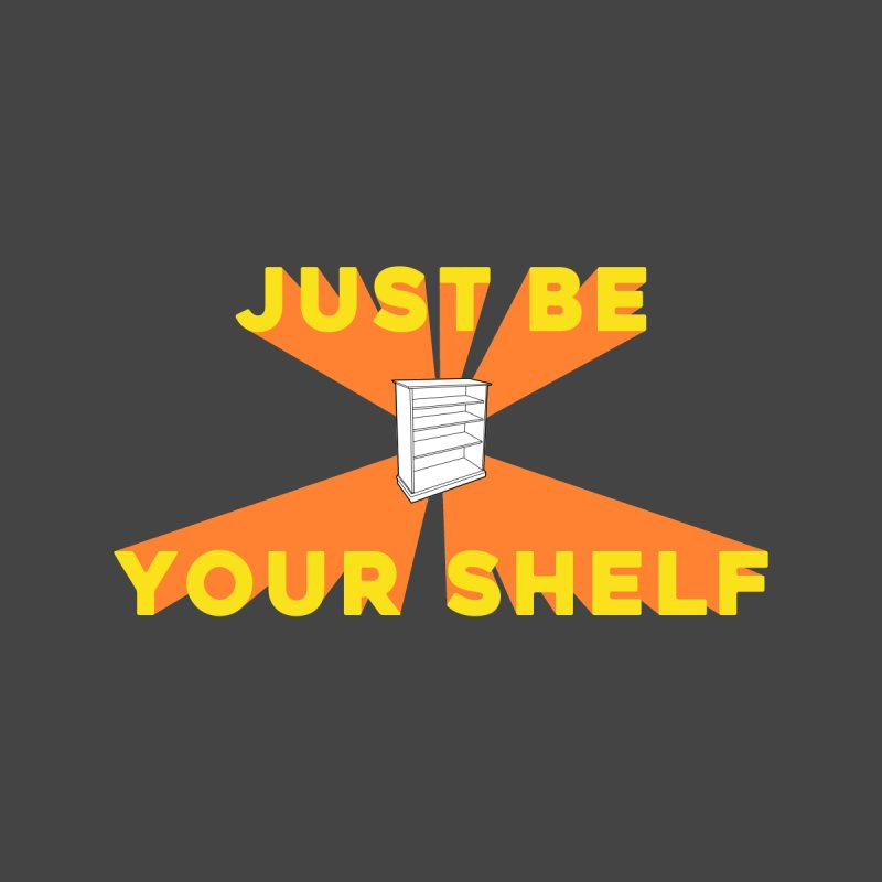 JUST BE YOURSHELF None  by    Flummox Industries