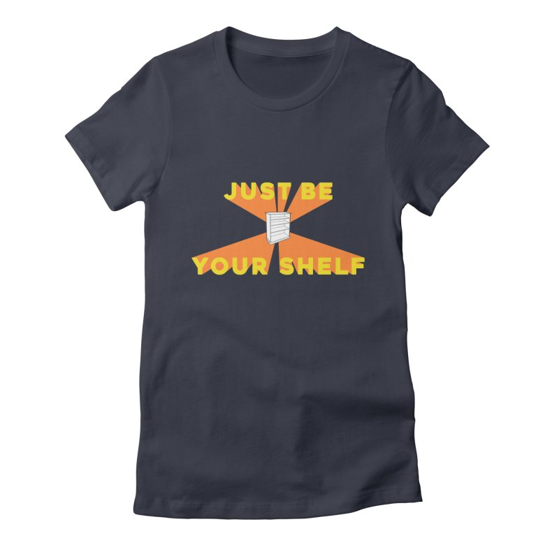 JUST BE YOURSHELF Women's Fitted T-Shirt by    Flummox Industries