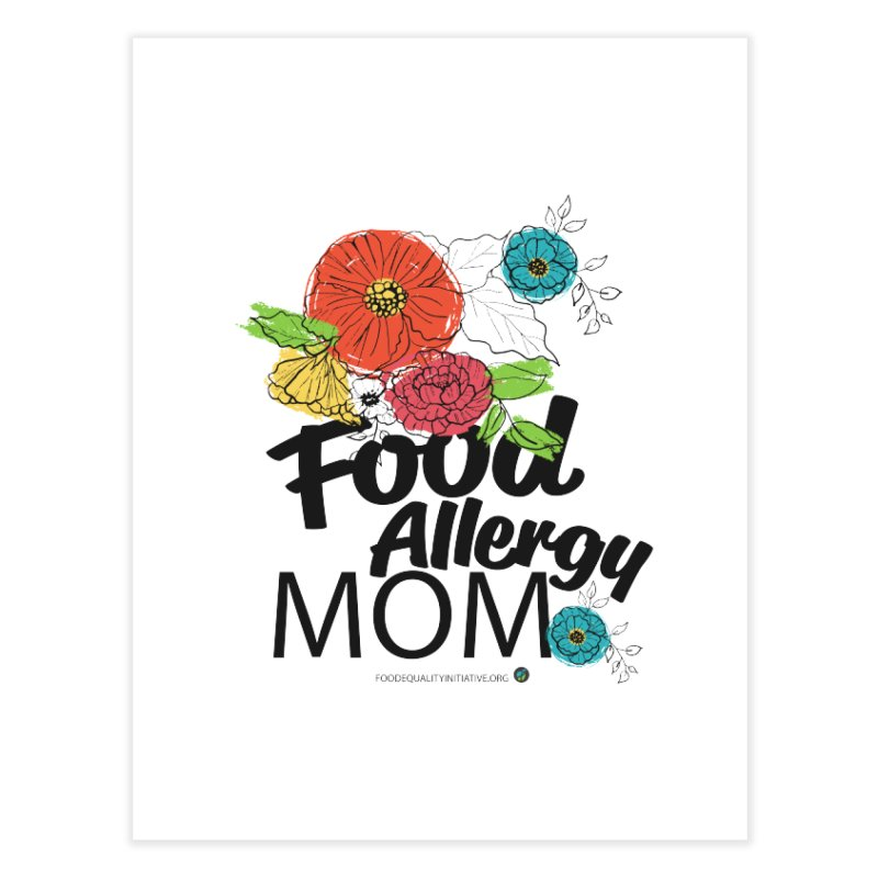 """I Am a Food Allergy Mom! Home Fine Art Print by FoodEqualityShop""""s Artist Shop"""