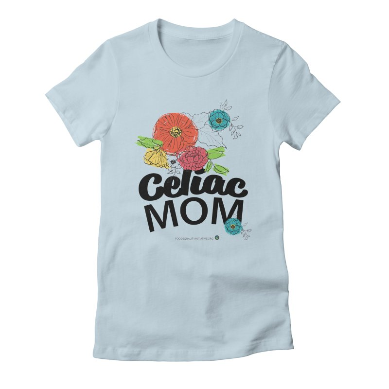 "I am a Celiac Mom! Women's T-Shirt by FoodEqualityShop""s Artist Shop"